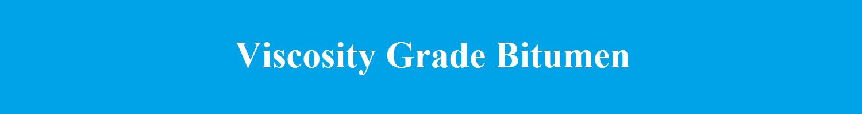 Viscosity Grade Bitumen